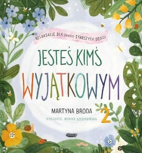 """Okładka książki Martyna Broda """"Jesteś kimś wyjątkowym 2 : relaksacje dla (nieco) starszych dzieci"""""""