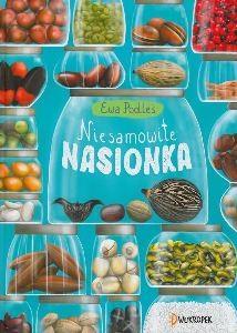 """Okładka książki Ewa Podleś """"Niesamowite nasionka"""""""