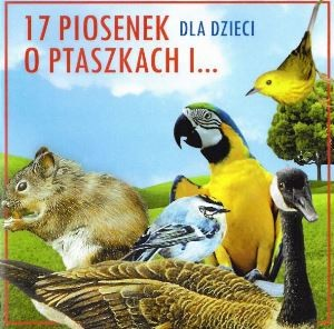 """Okładka płyty """"17 piosenek dla dzieci o ptaszkach i..."""""""