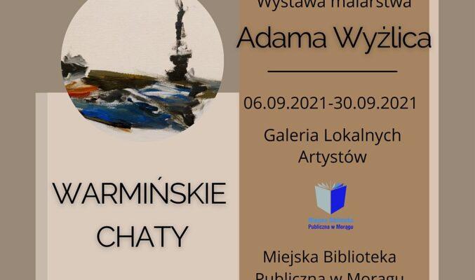 """Plakat wystawy malarstwa Adama Wyżlica pt. """"Warmińskie chaty"""", na plakacie fragment obrazu autora"""