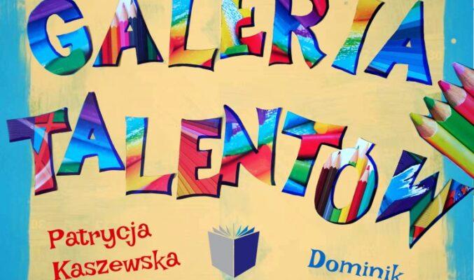 """Plakat wystawy """"Galeria talentów"""" autorstwa Kacpra Leśniaka, Daniela Rackiego, Anety Jeziórskiej, Patrycji Kraszewskiej i Dominika Kowalskiego w dnaiach 1-31 październik 2021 r."""