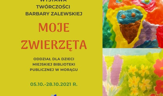 """Plakat wystawy Barbary Zalewskiej """"Moje zwierzęta"""" w Oddziale dla Dzieci od 5 do 28 października 2021 r., po prawej fragmenty dwóch prac"""